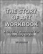 The Story Of Art Workbook: A Supplemental Workbook For The Story Of Art By E.H. Gombrich by LG Williams