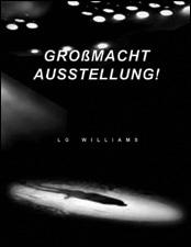 GROßMACHT AUSSTELLUNG! by LG Williams